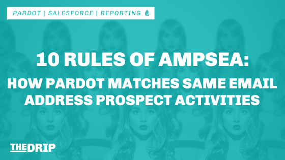 10 Rules of AMPSEA: How Pardot Matches Same Email Address Prospect Activities