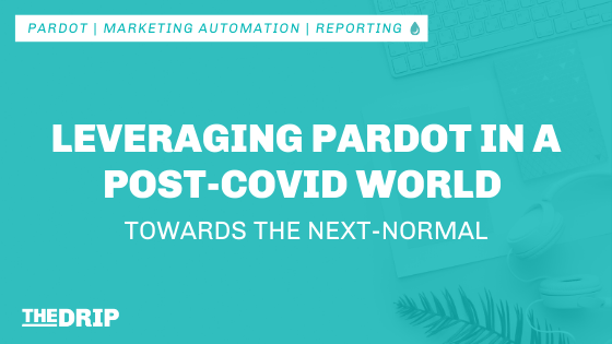 Leveraging Pardot in a Post-COVID World (Towards the Next-Normal)