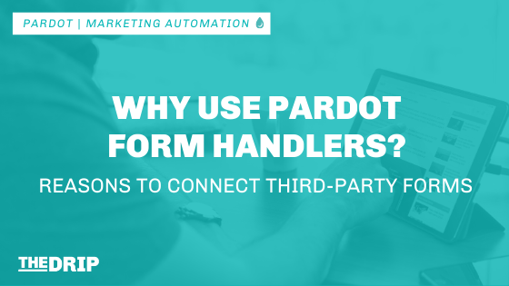 Why Use Pardot Form Handlers? Reasons to Connect Third-Party Forms With Pardot