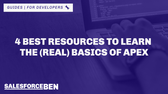 4 Best Resources to Use to Learn the (Real) Basics of Apex