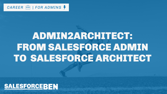 Admin2Architect: From Salesforce Admin to Becoming a Salesforce Architect