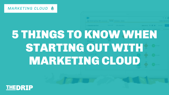 5 Things You Should Know When Starting Out With Salesforce Marketing Cloud