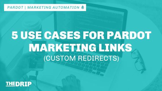 5 Use Cases for Pardot Marketing Links (Custom Redirects)