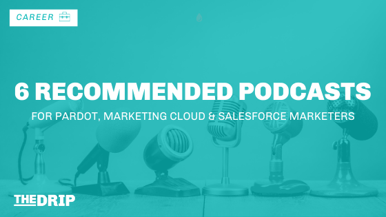 6 Recommended Podcasts for Pardot, Marketing Cloud & Salesforce Marketers