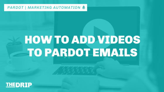 How to Add Videos to Pardot Emails