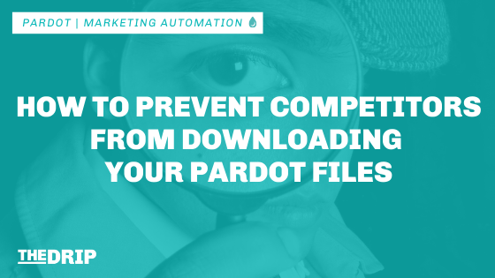 How to Prevent Competitors From Downloading Your Pardot Files