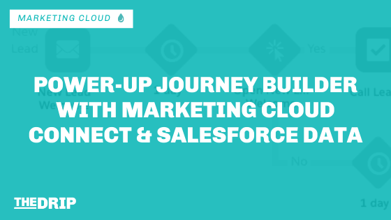 Power-Up Journey Builder With Marketing Cloud Connect and Salesforce Data
