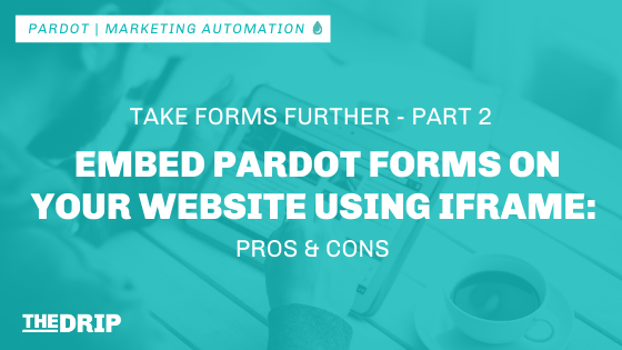 Embed Pardot Forms on Your Website Using iframe – Pros & Cons