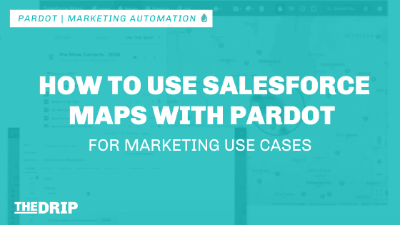 How to Use Salesforce Maps with Pardot for Marketing Automation