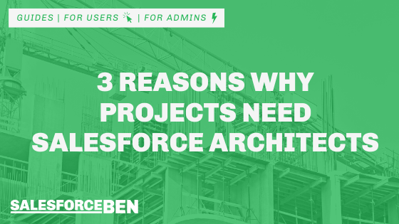 3 Reasons Why Salesforce Projects Need Architects