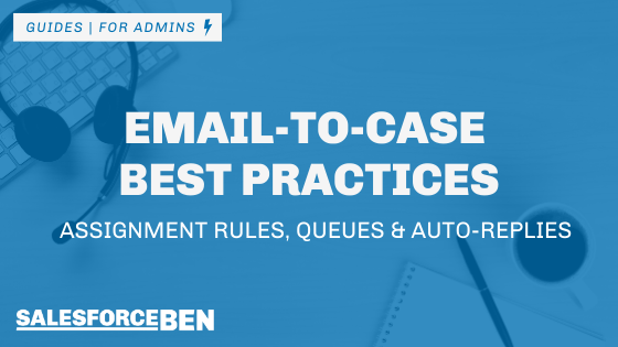 Email-to-case Best Practices: Case Assignment Rules, Queues & Auto-Replies