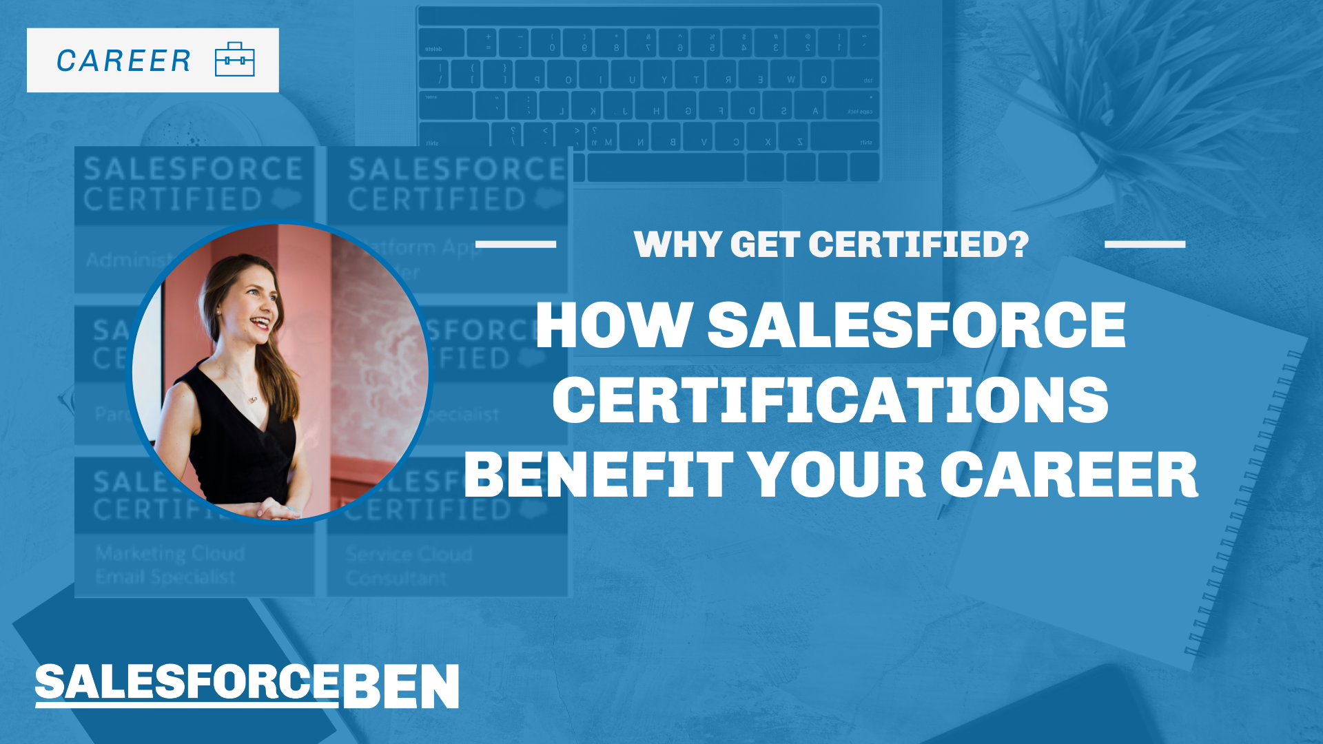 Why Get Salesforce Certified? How Certifications Benefit Your Career