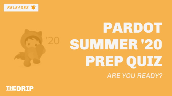 Pardot Summer '20 Prep Quiz – Are You Ready?