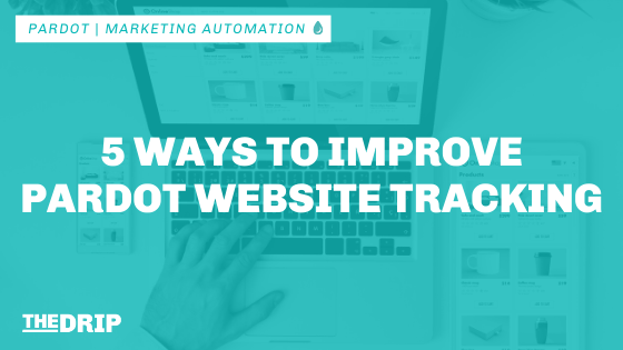 5 Ways to Improve Pardot Website Tracking