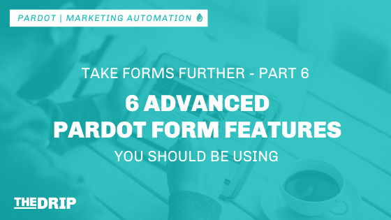 6 Advanced Pardot Form Features You Should Be Using