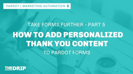 How to Add Personalized Thank You Content to Pardot Forms