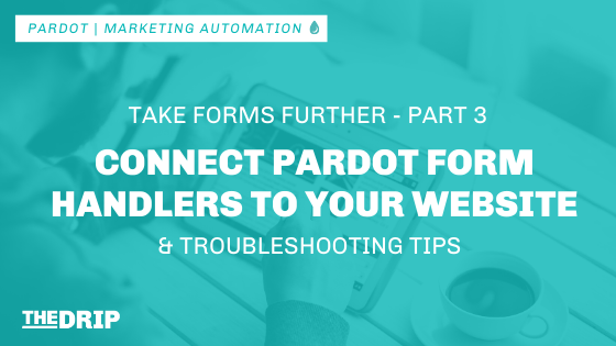 Connect Pardot Form Handlers to Your Website & Troubleshooting Tips