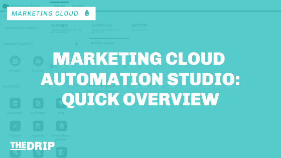 Marketing Cloud Automation Studio: Quick Overview