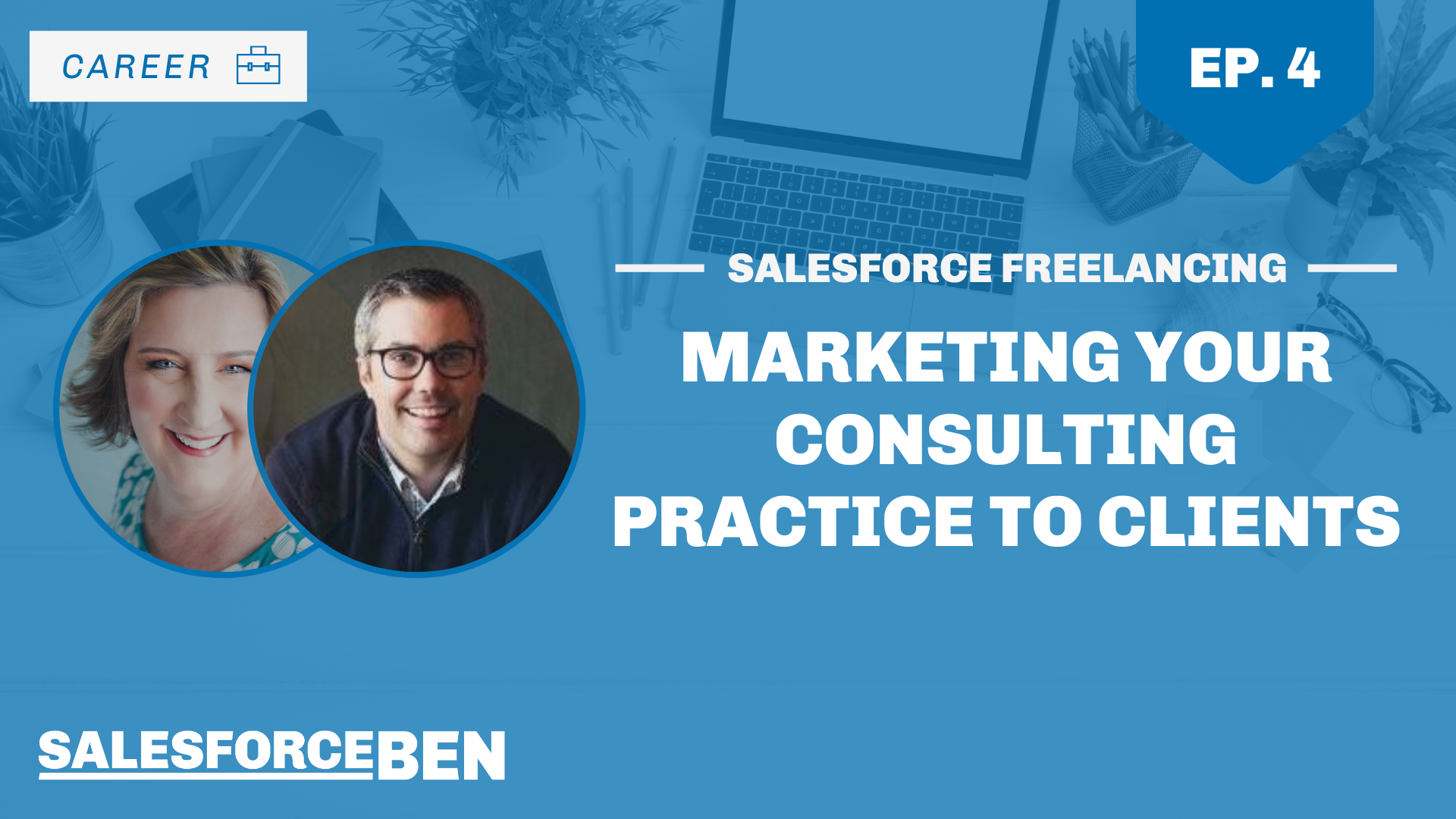 Salesforce Freelancing: Marketing Your Consulting Practice To Clients (Ep. 4)
