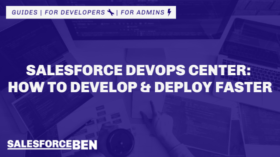 Salesforce DevOps Center: How to Develop and Deploy Faster
