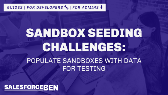4 Salesforce Sandbox Seeding Challenges: Populate Sandboxes with Data for Testing