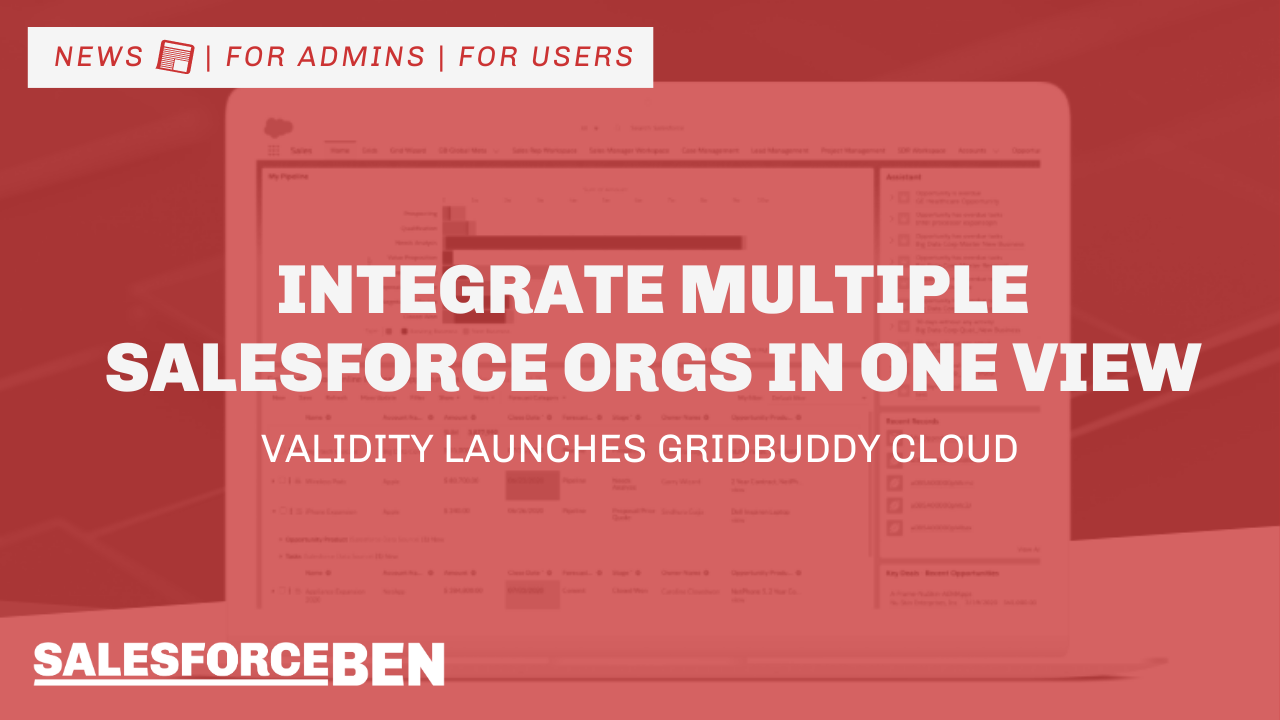 Integrate Multiple Salesforce Orgs in One View: Validity Launches Gridbuddy Cloud