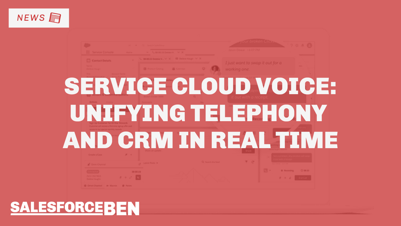 Service Cloud Voice: Unifying Telephony and CRM in Real Time