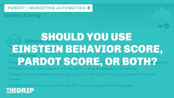 Should You Use Einstein Behavior Score, Pardot Score, or Both?