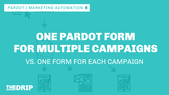 One Pardot Form for Multiple Campaigns vs. One Form for Each Pardot Campaign