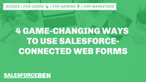 4 Game-Changing Ways to Use Salesforce-Connected Web Forms