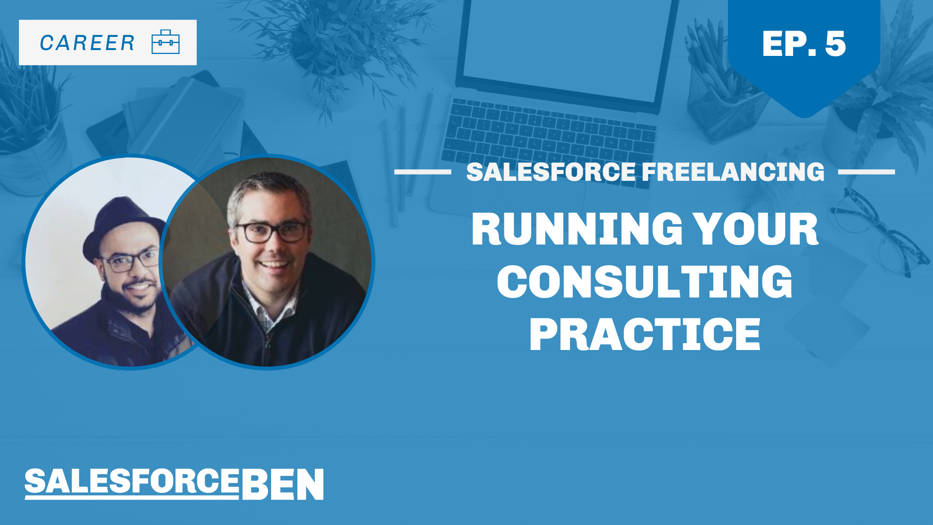 Salesforce Freelancing: Running Your Consulting Practice (Ep. 5)