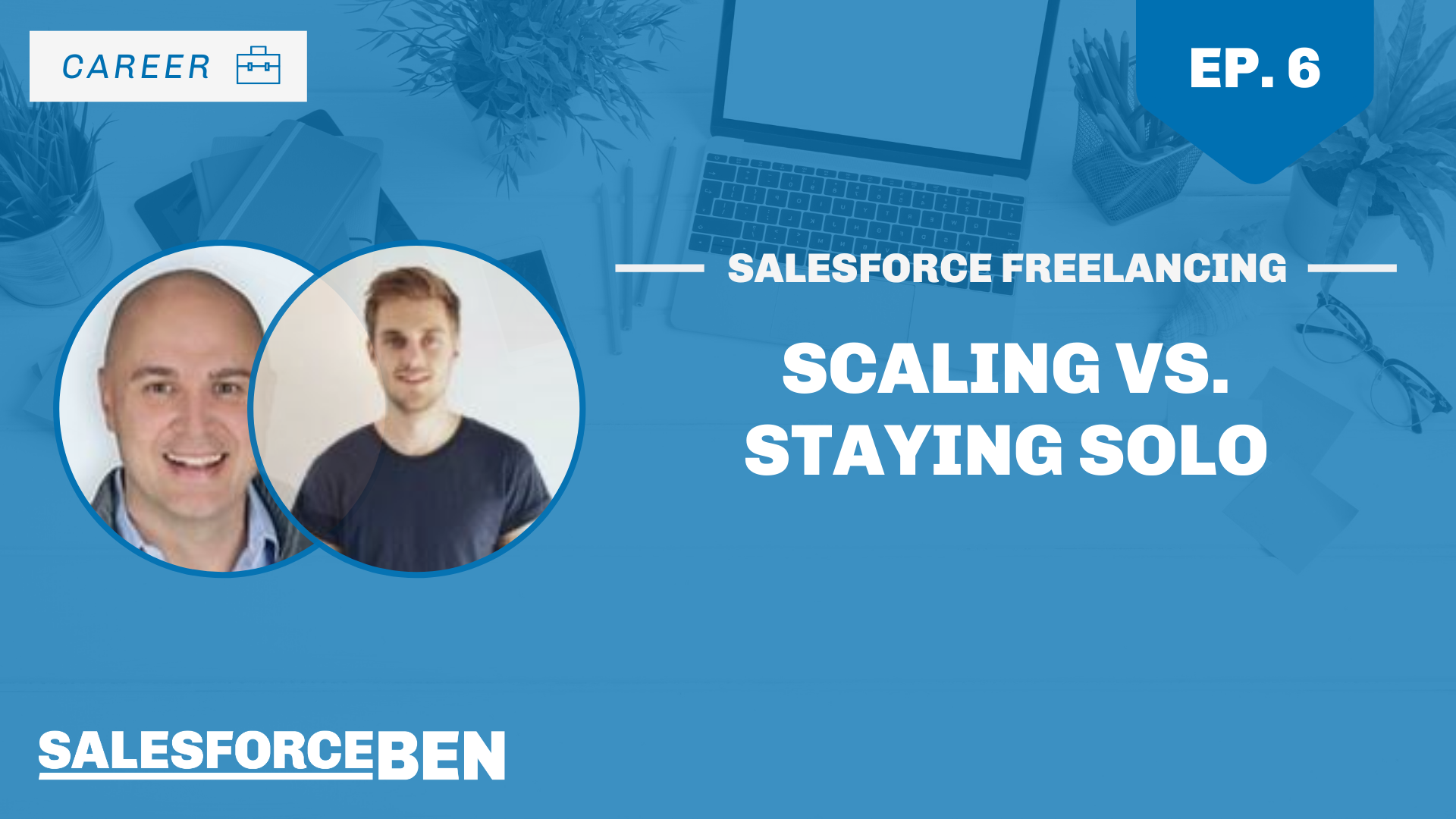 Salesforce Freelancing: Scaling vs. Staying Solo (Ep. 6)