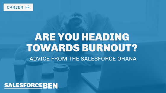 Are You Heading Towards Burnout? Advice From the Salesforce Ohana