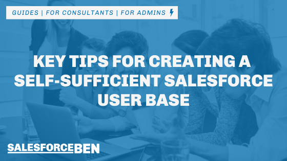Key Tips for Creating a Self-Sufficient Salesforce User Base