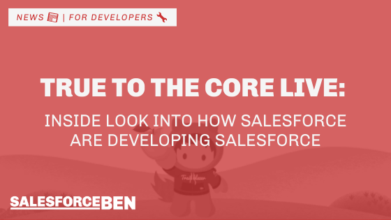 True to The Core Live: Inside Look into How Salesforce are Developing Salesforce