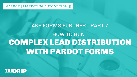 How to Run Complex Lead Distribution with Pardot Forms