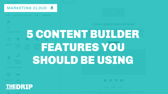 5 Content Builder Features You Should Be Using