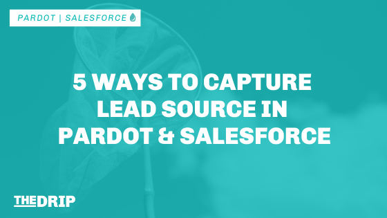 Ways to Capture Lead Source in Pardot and Salesforce