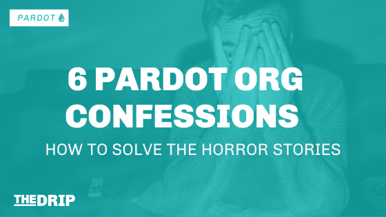 6 Pardot Org Confessions (and How to Solve The Horror Stories)