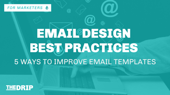 Email Design Best Practices – 5 Ways to Improve Email Templates