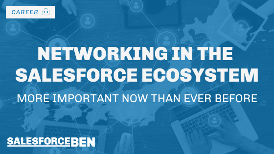 Networking in the Salesforce Ecosystem: More Important Now Than Ever Before