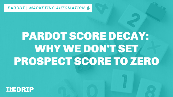 Pardot Score Decay: Why We Don't Set Prospect Score to Zero