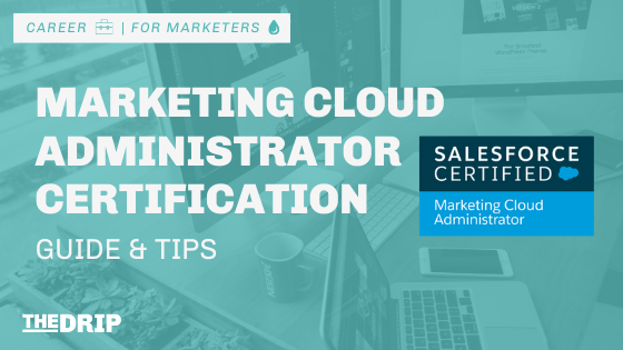 Marketing Cloud Administrator Certification Guide & Tips