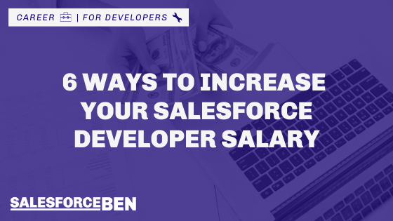 6 Ways to Increase Your Salesforce Developer Salary