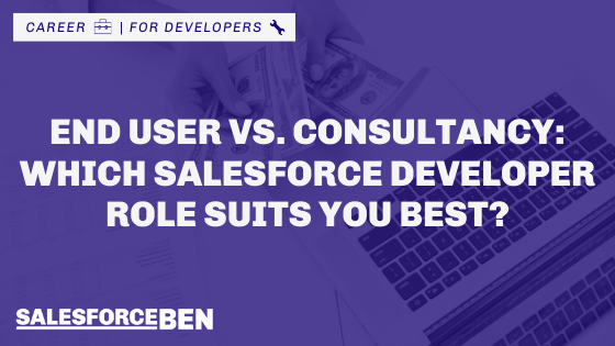 End User vs. Consultancy: Which Salesforce Developer Role Fits You Best?