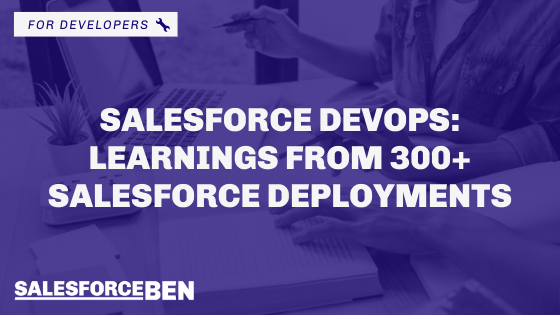Salesforce DevOps: Learnings from 300+ Salesforce Deployments