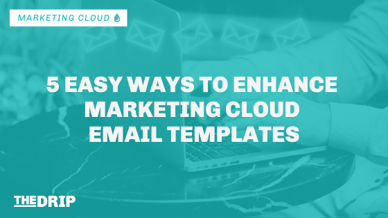 5 Easy Ways to Enhance Marketing Cloud Email Templates