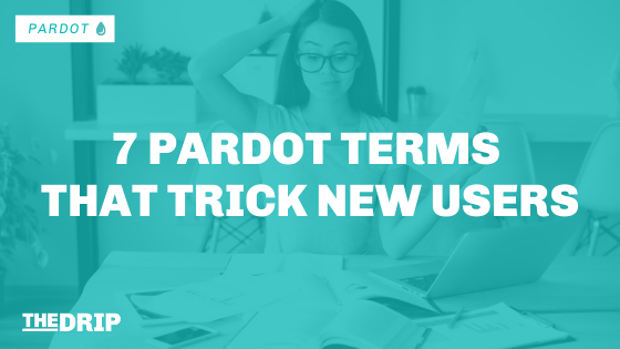 7 Pardot Terms That Trick New Users