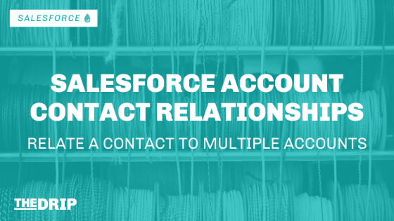 Salesforce Account Contact Relationship Fields – Relate a Contact to Multiple Accounts
