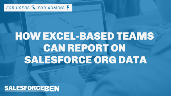 How Excel-based Teams Can Report on Salesforce Org Data